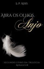 Abra os olhos, Anjo (livro 2) by ShaiAssis
