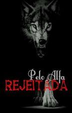 Rejeitada Pelo Alfa  by mayara_batista