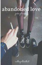 abandoned love - jack g. by imthegirllikethat