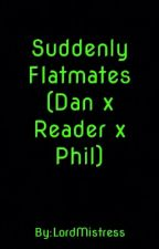 Suddenly Flatmates (Dan x Reader x Phil) by LordMistress