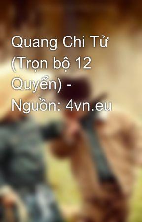 Quang Chi Tử (Trọn bộ 12 Quyển) - Nguồn: 4vn.eu