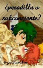 Pesadilla ¿O Subconciente? by viliandraJAZ