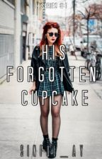 His Forgotten Cupcake || On Hold || by sinful_ay