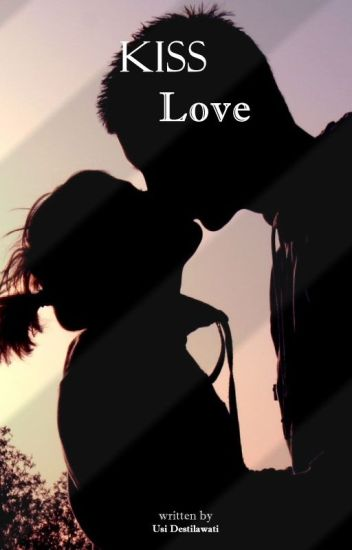 Kiss Love [SELESAI]