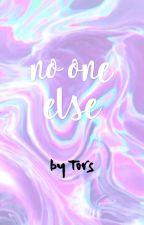 No One Else by vxgueprincess
