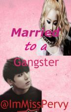 Married to a Gangster! by IAmMissPervy