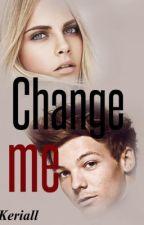 Change me (Louis Tomlinson Ff [Comming Soon]) by Real_KerstinHoran
