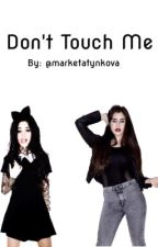 Don't Touch Me // CAMREN [girlxgirl] by lexasbitch