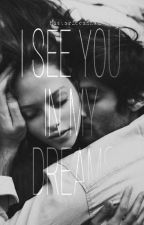 I SEE YOU IN MY DREAMS #Wattys2017 by historiaeanna