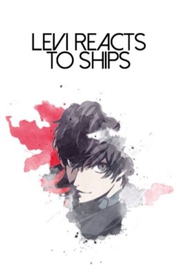 levi reacts to ships | completed | #wattys2017