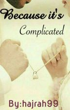Because it's complicated (ON HOLD) by hajrah99