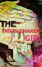 The Troublemaker Girl by Saniya__06