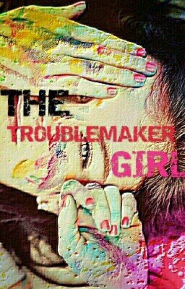 The Troublemaker Girl