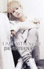 I AM WITH YOU [SEVENTEEN FF] {PAUSIERT} by taehyungie_98