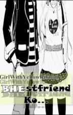 BHEstfriend Ko [ONESHOT] by JuliaScribe