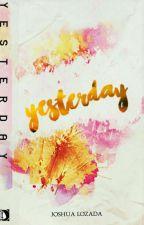 Yesterdays  (Wattys2016) by JoshLozada