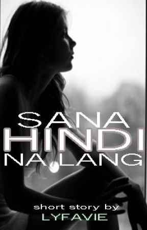 Sana Hindi Na Lang (One Shot) by sakurainbloom