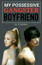 My Possesive Gangster Boyfriend by Krizhiana