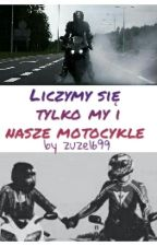 Liczymy się tylko my i nasze motocykle |One Shot| by zuze1699