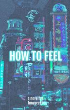 How to Feel by lunascent