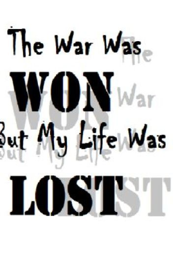 The war was won but my life was lost (On Hold)