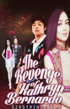 The Revenge of Kathryn Bernardo (KathNiel FanFic) by sixstrings19