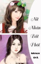[BHTT][EDIT-Hoàn] Nữ Nhân Bất Phôi - Minh Dã by daodinhluyen