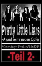 PRETTY LITTLE LIARS -A- und seine neuen Opfer 2 by Gwendolyn-Freduzs