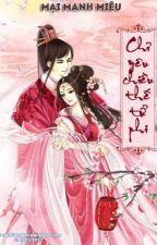 Chỉ yêu chiều thế tử phi - Mại Manh Miêu by nthtram