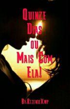 Quinze Dias Ou Mais Com Ela!(Romance Lésbico) by RezendeXwp