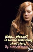 Help... please? (A human trafficking story) by nemo_lover2212