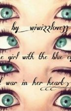 The Girl With The Blue Eyes And War In Her Heart by lovemelikeyou76