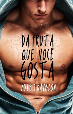 Da Fruta Que Você Gosta (Contos Eróticos Gays) by YuleTravalon