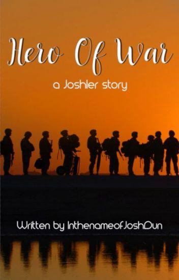 Hero Of War (a Joshler fanfic)
