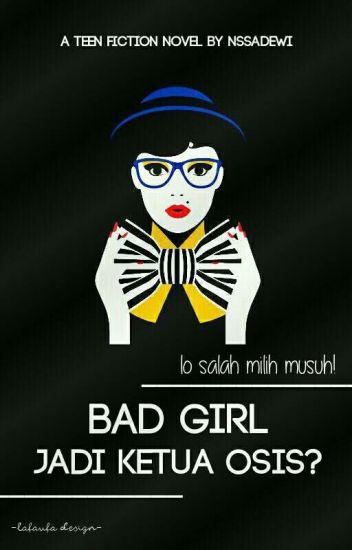 BAD GIRL JADI KETUA OSIS?
