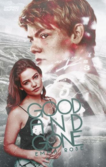 Good And Gone || The Maze Runner