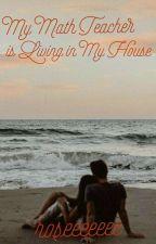 My Math Teacher is Living in My House by roseeeeeee_