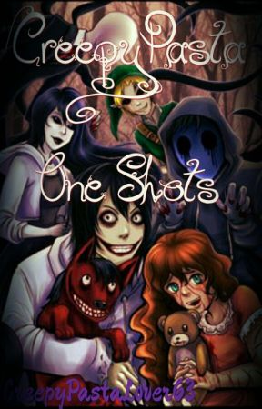 CreepyPasta One Shots by rxbixa_txib