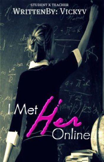 I Met Her Online... {Student/teacher}