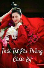 Thái Tử Phi Thăng Chức Ký (FULL) by Linh0708