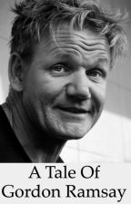 A Tale Of Gordan Ramsay by GordonRamsay101