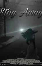 Stay Away (TERMINADA) by AgcAnonimo