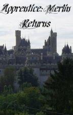 Apprentice: Merlin returns by EmmaWilliams66