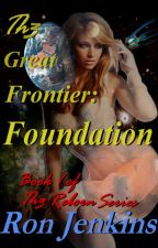 Th3 Great Frontier: Foundation by cHaOsOfWar