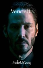 Vendetta (John Wick Fanfiction)  by JadeMGray