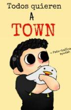 ¡Todos Quieren A Town! [EN PROGRESO] by Urshu_