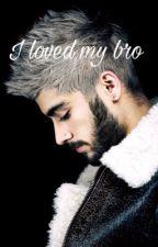 I LOVED MY BRO {Z.S} by Katty_Malik