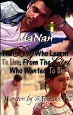 MaNan SS- The Boy Who Learnt To Love;From The Girl Who Wanted To Die (✔) by SaltedCheeks