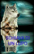 SCHIAVA DI UN LUPO by VincenzaMariaTilotta