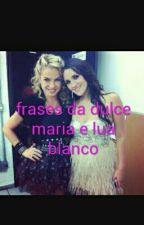 Frases Da Dulce Maria E Lua Blanco by CamilleGReisMelnio